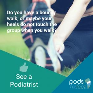 Bouncy walk? See a Podiatrist