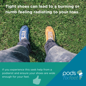 Tight shoes lead to burning or numbness. See a Podiatrist